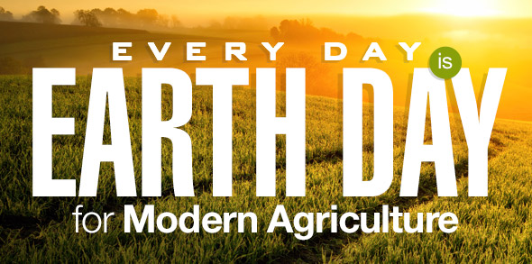 Every Day is Earth Day for Modern Agriculture