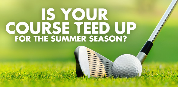 Is you course teed up for summer?
