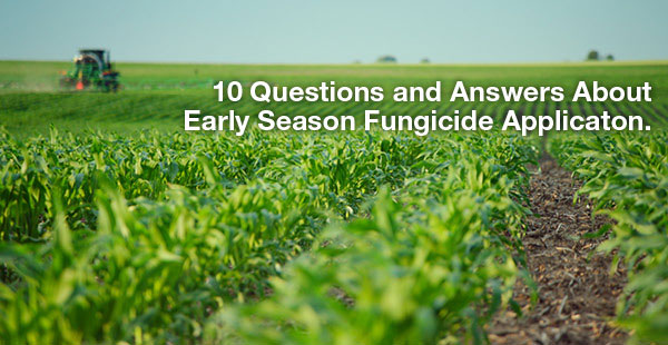 10 Questions and Answers About Early Season Fungicide Applicaton